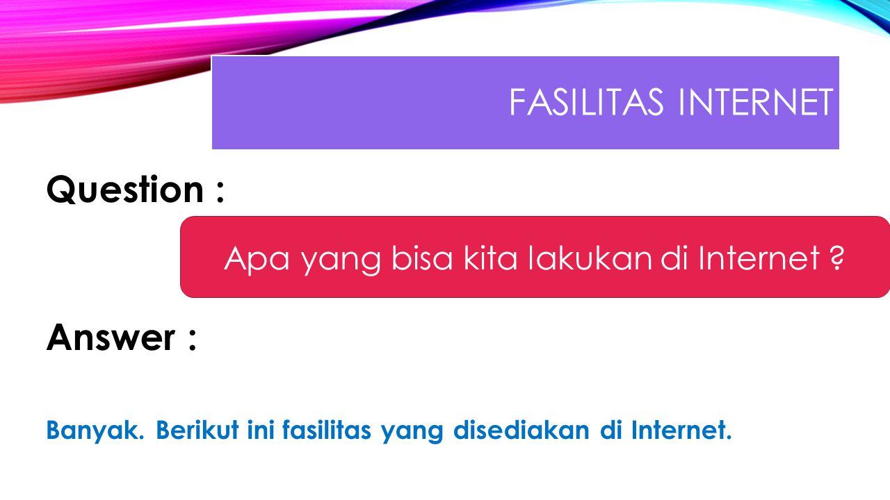 FASILITAS INTERNET Question : Answer : Banyak.Berikut ini fasilitas yang disediakan di Internet.