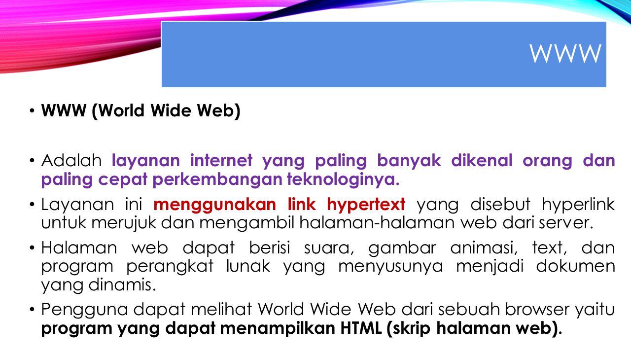 WWW WWW (World Wide Web) Adalah layanan internet yang paling banyak dikenal orang dan paling cepat perkembangan teknologinya.