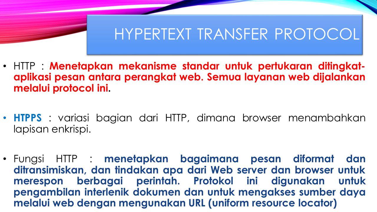 HYPERTEXT TRANSFER PROTOCOL HTTP : Menetapkan mekanisme standar untuk pertukaran ditingkat- aplikasi pesan antara perangkat web.