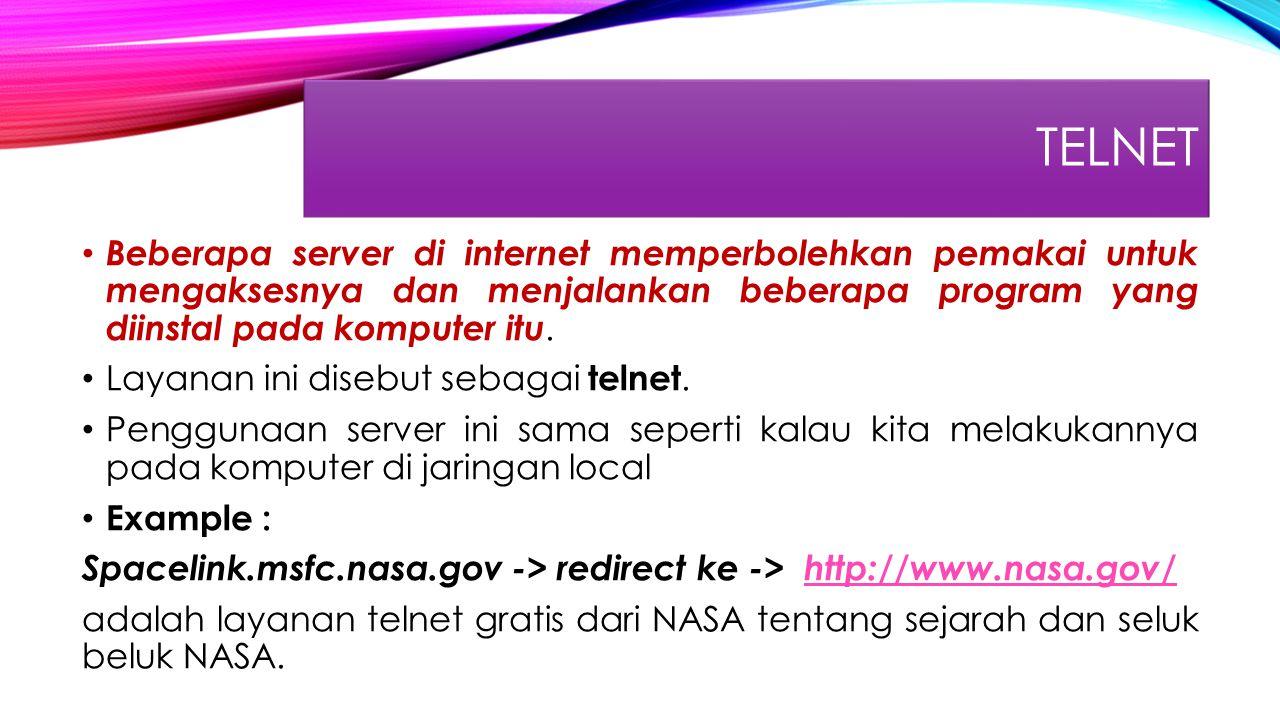 TELNET Beberapa server di internet memperbolehkan pemakai untuk mengaksesnya dan menjalankan beberapa program yang diinstal pada komputer itu.