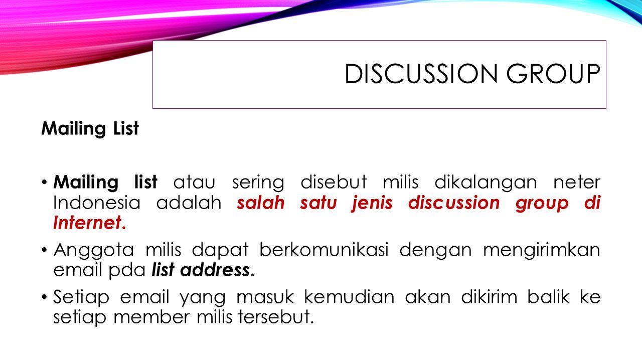 DISCUSSION GROUP Mailing List Mailing list atau sering disebut milis dikalangan neter Indonesia adalah salah satu jenis discussion group di Internet.
