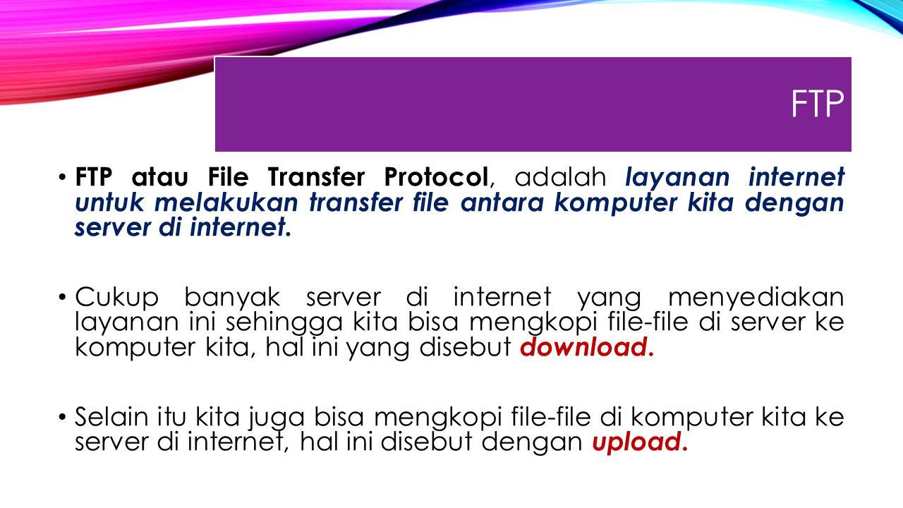 FTP FTP atau File Transfer Protocol, adalah layanan internet untuk melakukan transfer file antara komputer kita dengan server di internet.