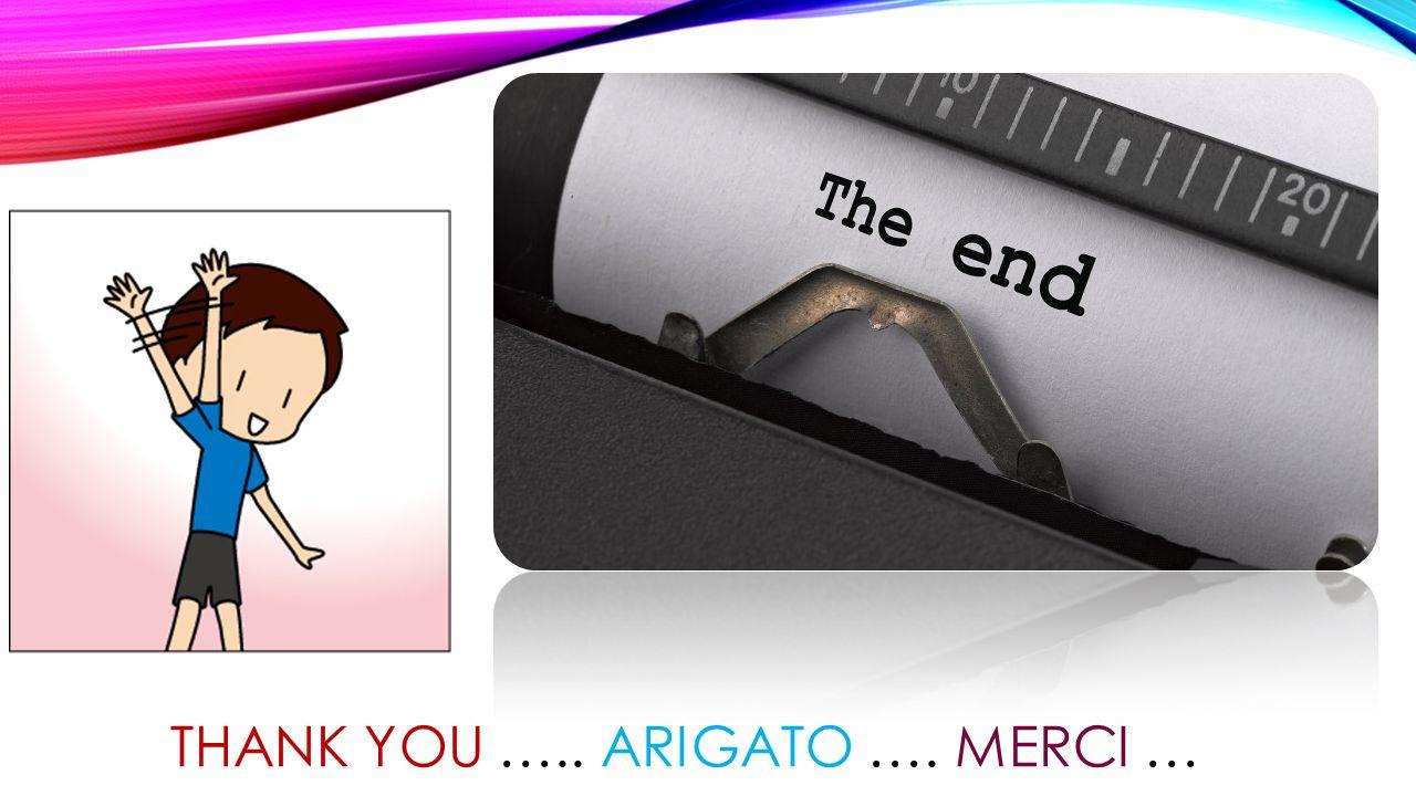 THANK YOU ….. ARIGATO …. MERCI …
