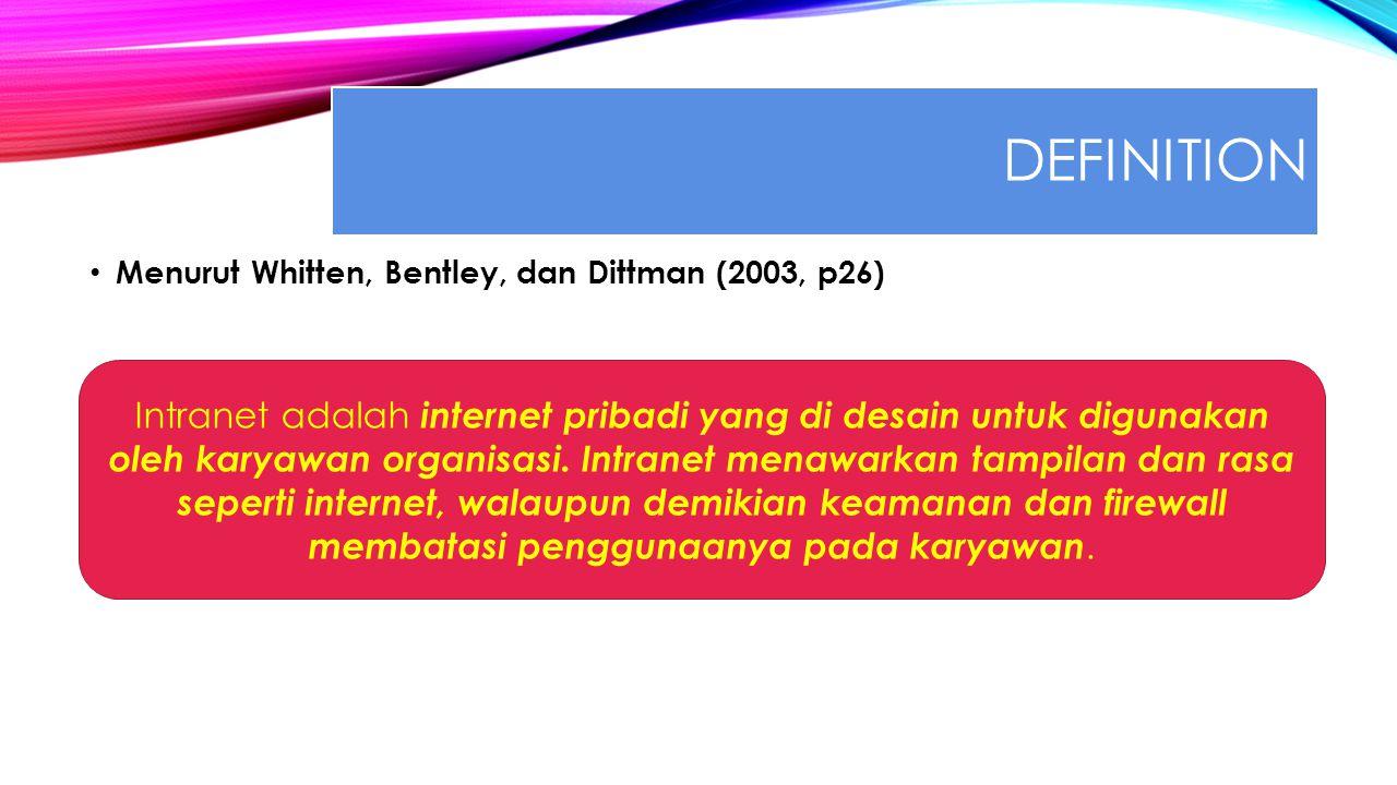 DEFINITION Menurut Whitten, Bentley, dan Dittman (2003, p26) Intranet adalah internet pribadi yang di desain untuk digunakan oleh karyawan organisasi.