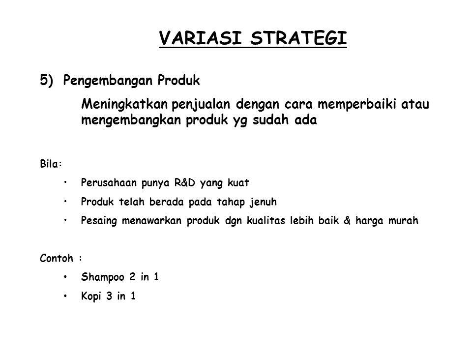 VARIASI STRATEGI 5)Pengembangan Produk Meningkatkan penjualan dengan cara memperbaiki atau mengembangkan produk yg sudah ada Bila: Perusahaan punya R&