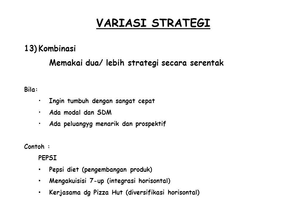 VARIASI STRATEGI 13)Kombinasi Memakai dua/ lebih strategi secara serentak Bila: Ingin tumbuh dengan sangat cepat Ada modal dan SDM Ada peluangyg menar