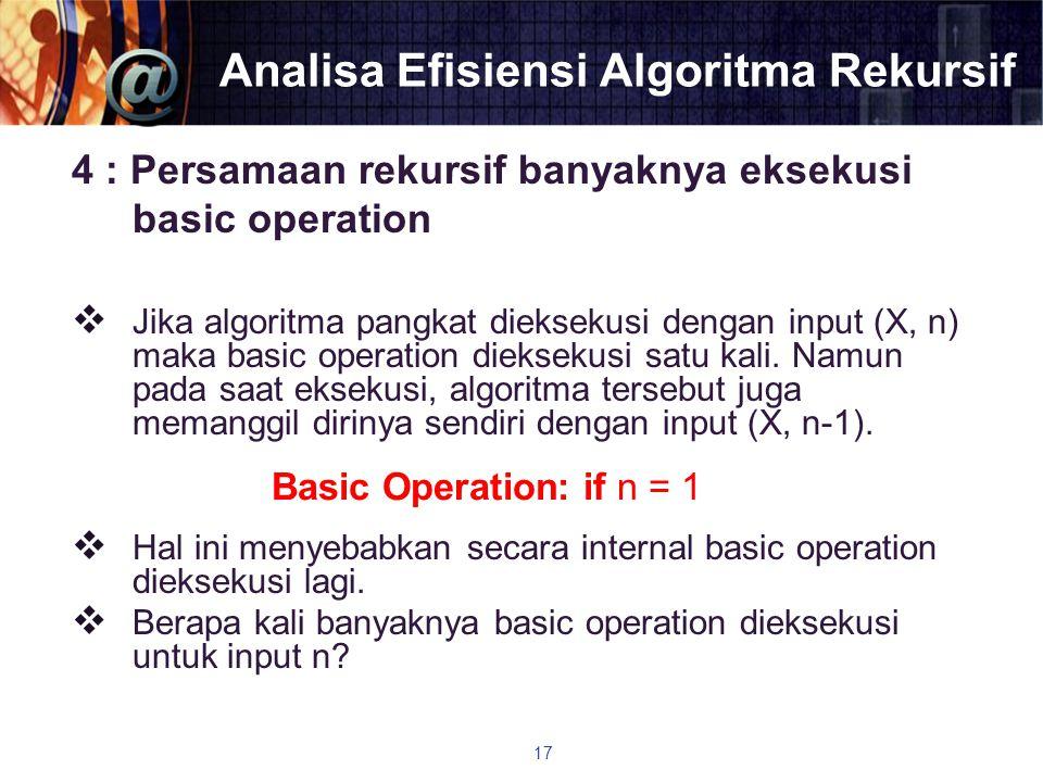 Analisa Efisiensi Algoritma Rekursif 4 : Persamaan rekursif banyaknya eksekusi basic operation  Jika algoritma pangkat dieksekusi dengan input (X, n)