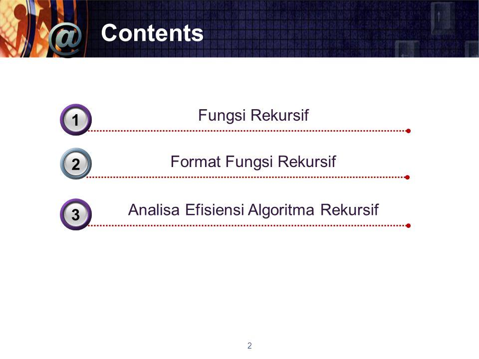 Contents Format Fungsi Rekursif 2 Fungsi Rekursif 31 Analisa Efisiensi Algoritma Rekursif 33 2