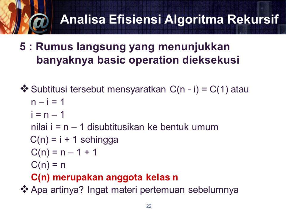 Analisa Efisiensi Algoritma Rekursif 5 : Rumus langsung yang menunjukkan banyaknya basic operation dieksekusi  Subtitusi tersebut mensyaratkan C(n -