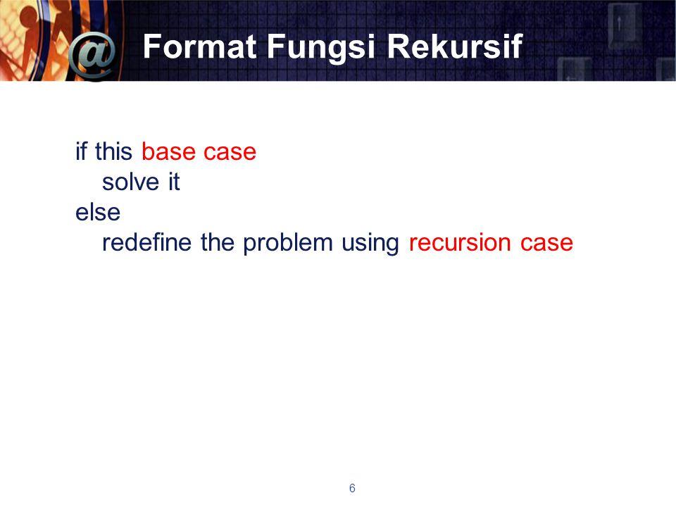Format Fungsi Rekursif  Cabang if berisi base case, sedangkan bagian elsenya berisi recursive case  Agar rekursi dapat berhenti input recursive cases harus mendekati base case di setiap pemanggilan fungsi rekursif 7