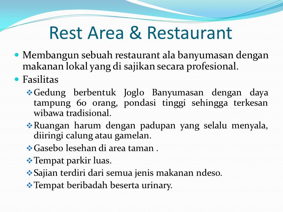Rest Area & Restaurant Membangun sebuah restaurant ala banyumasan dengan makanan lokal yang di sajikan secara profesional. Fasilitas  Gedung berbentu