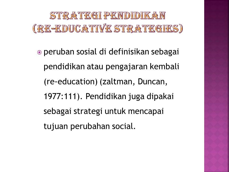  peruban sosial di definisikan sebagai pendidikan atau pengajaran kembali (re-education) (zaltman, Duncan, 1977:111).