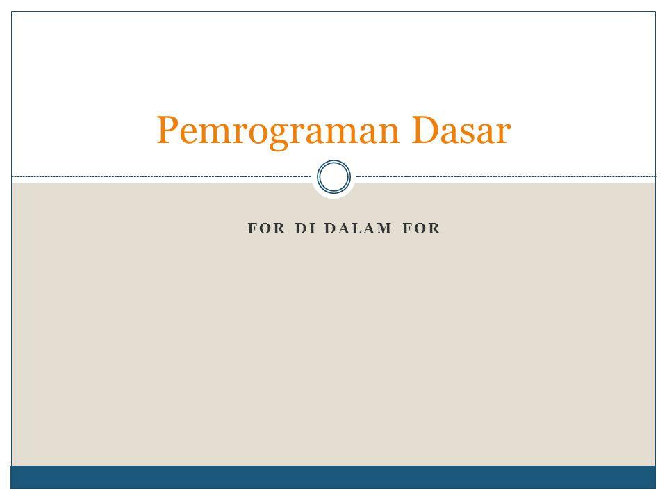 FOR DI DALAM FOR Pemrograman Dasar