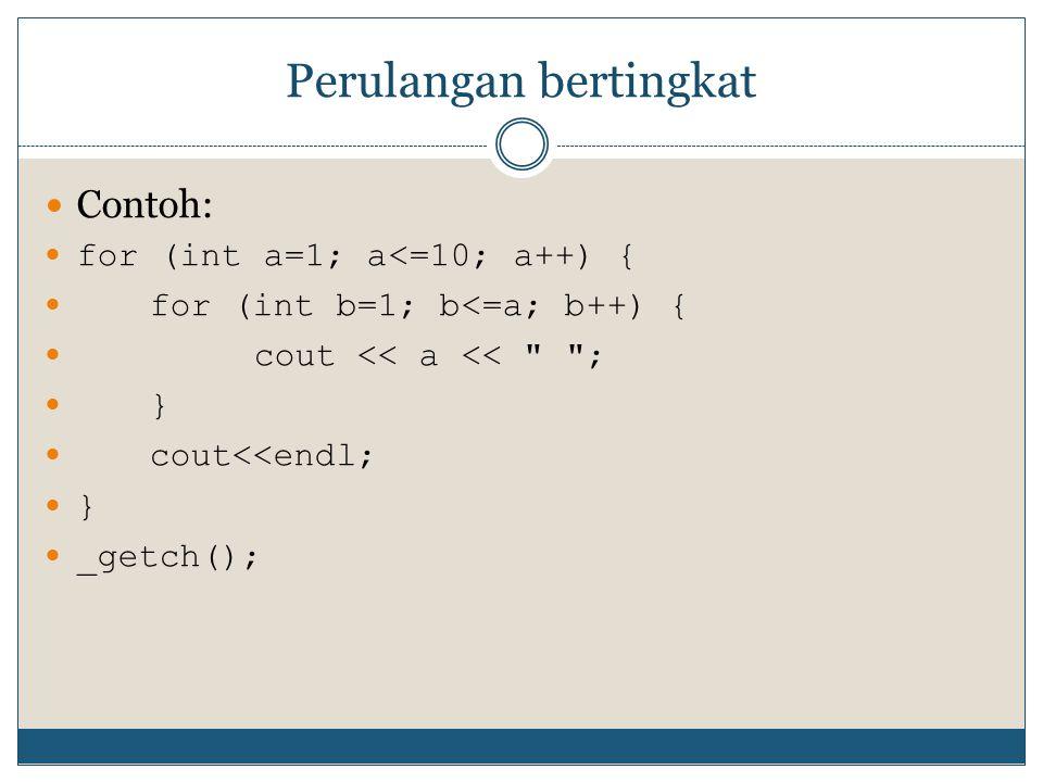 Perulangan bertingkat Contoh: for (int a=1; a<=10; a++) { for (int b=1; b<=a; b++) { cout << a <<