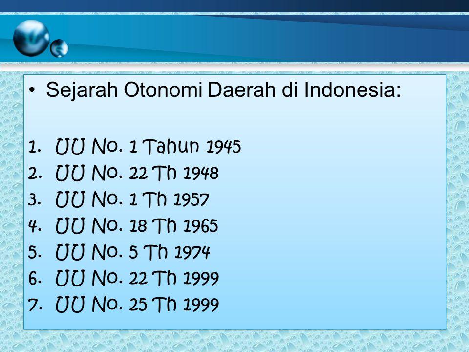 Sejarah Otonomi Daerah di Indonesia: 1.UU No.1 Tahun 1945 2.UU No.