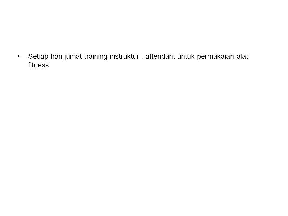 Setiap hari jumat training instruktur, attendant untuk permakaian alat fitness