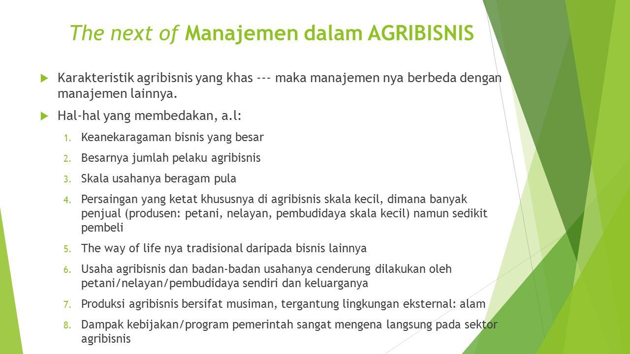 The next of Manajemen dalam AGRIBISNIS  Karakteristik agribisnis yang khas --- maka manajemen nya berbeda dengan manajemen lainnya.  Hal-hal yang me