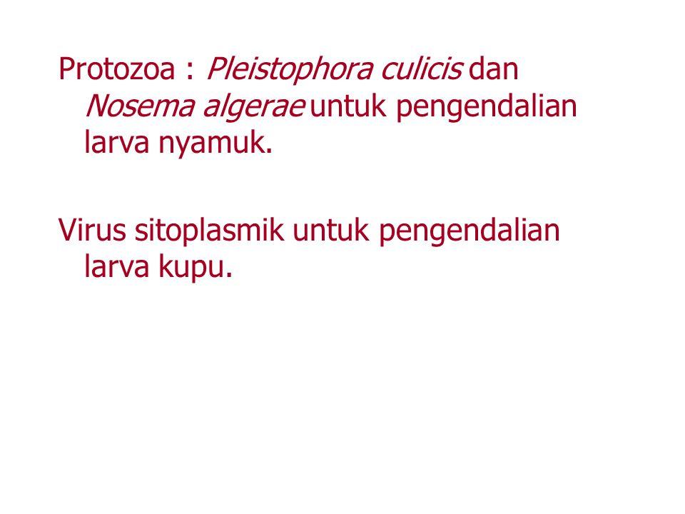 Protozoa : Pleistophora culicis dan Nosema algerae untuk pengendalian larva nyamuk. Virus sitoplasmik untuk pengendalian larva kupu.