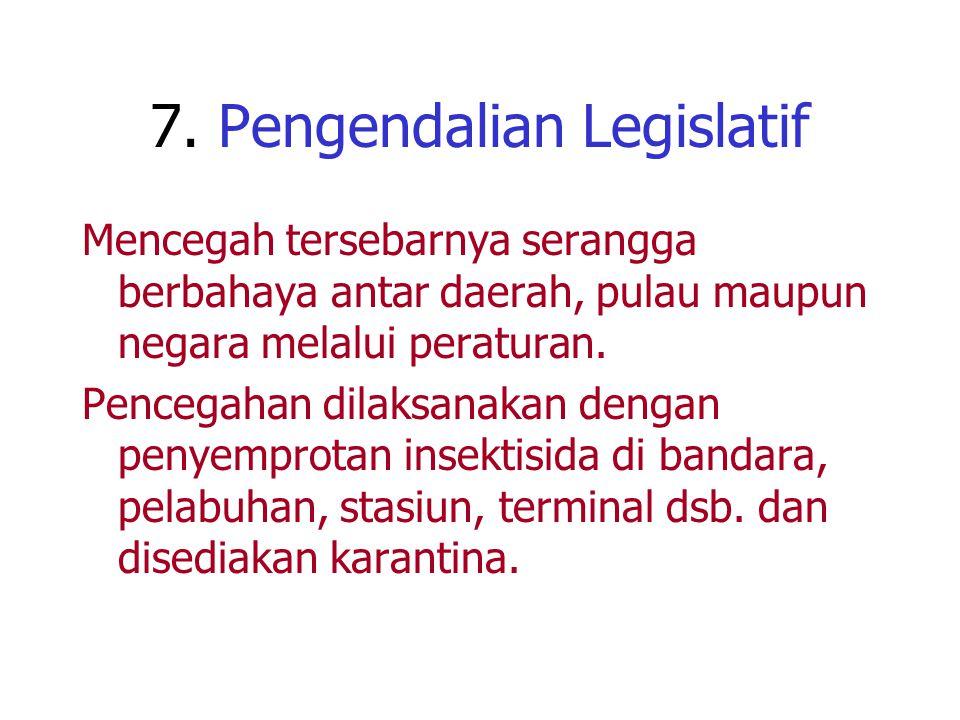7. Pengendalian Legislatif Mencegah tersebarnya serangga berbahaya antar daerah, pulau maupun negara melalui peraturan. Pencegahan dilaksanakan dengan