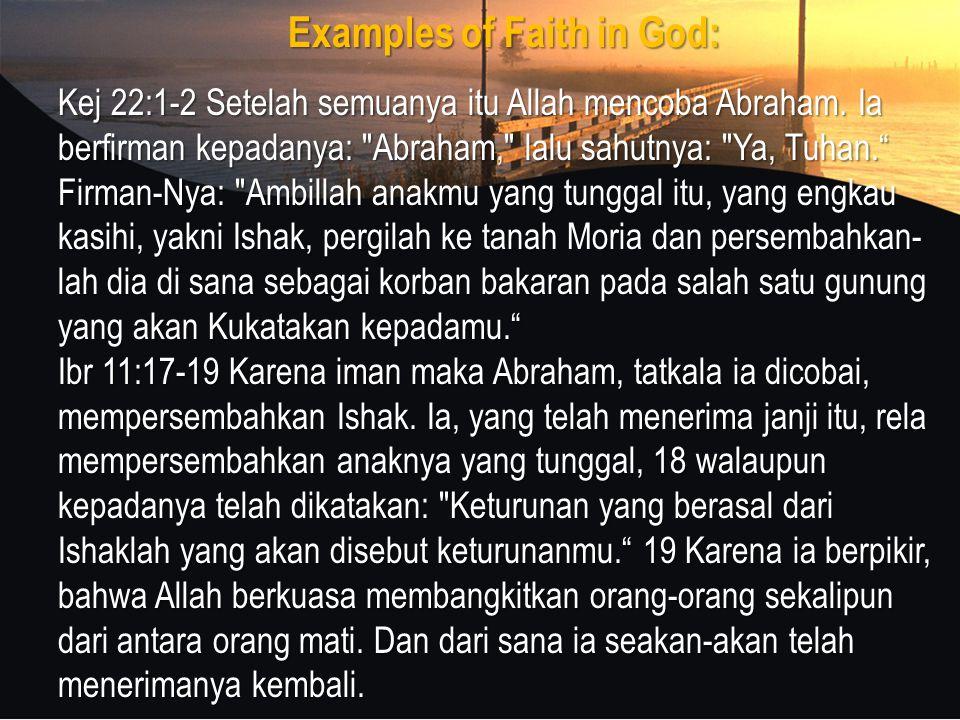 Examples of Faith in God: Kej 22:1-2 Setelah semuanya itu Allah mencoba Abraham.