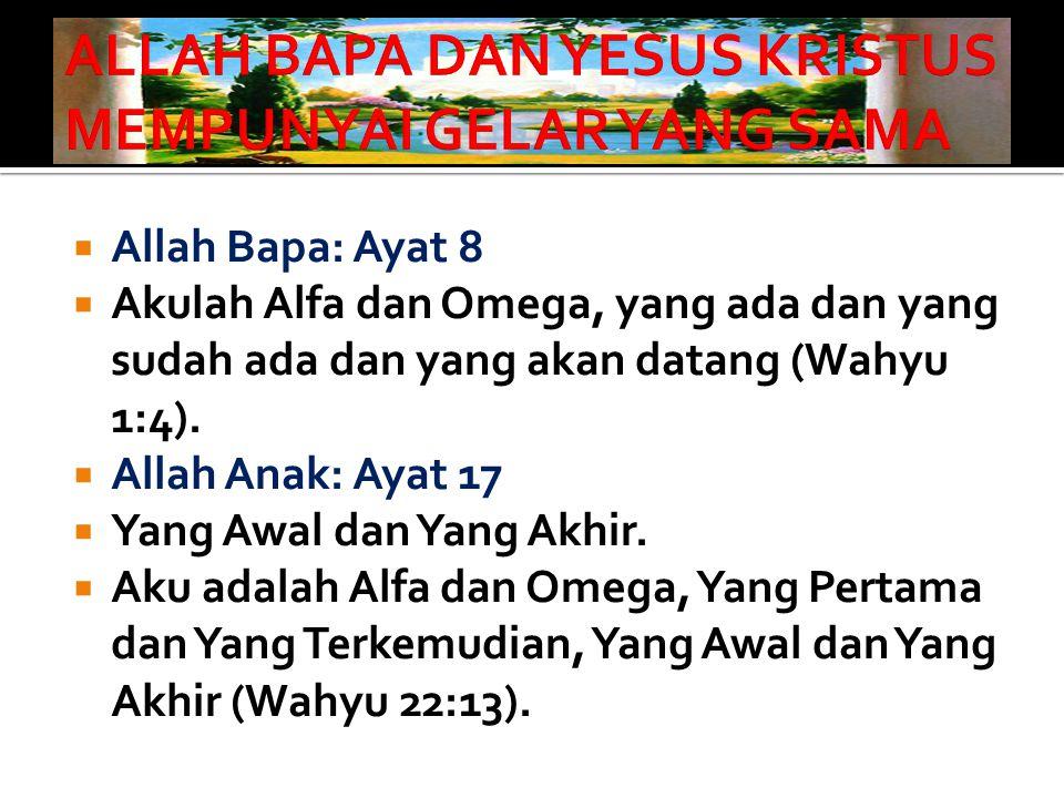  Allah Bapa: Ayat 8  Akulah Alfa dan Omega, yang ada dan yang sudah ada dan yang akan datang (Wahyu 1:4).