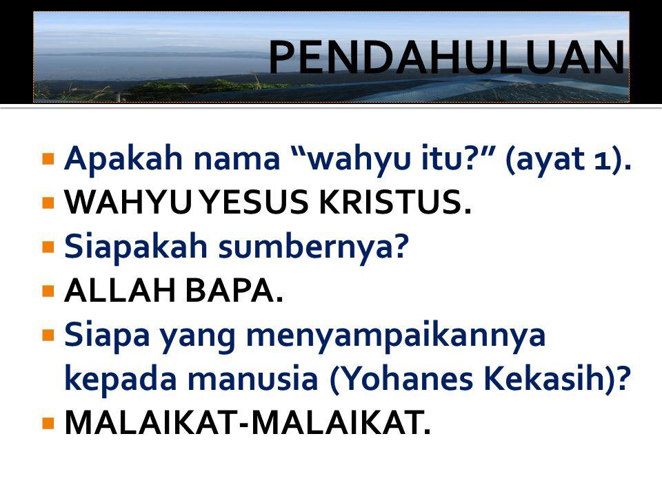  Apakah nama wahyu itu? (ayat 1). WAHYU YESUS KRISTUS.