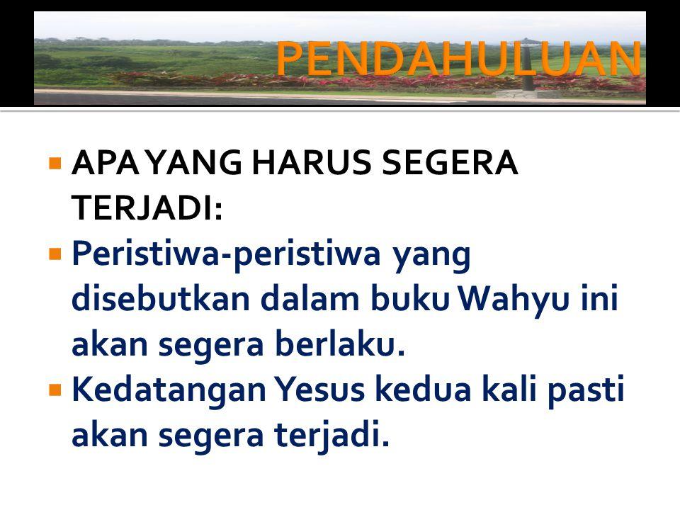  APA YANG HARUS SEGERA TERJADI:  Kedatangan Yesus akan terjadi hanya setelah umat-umatnya melaksanakan tugas penginjilan.