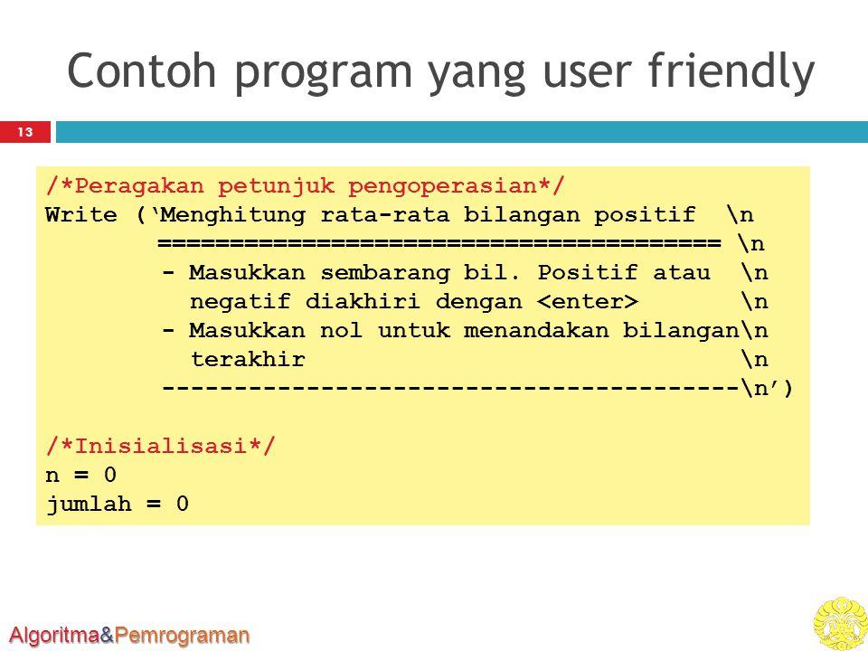 Algoritma&Pemrograman Contoh program yang user friendly 13 /*Peragakan petunjuk pengoperasian*/ Write ('Menghitung rata-rata bilangan positif \n =====