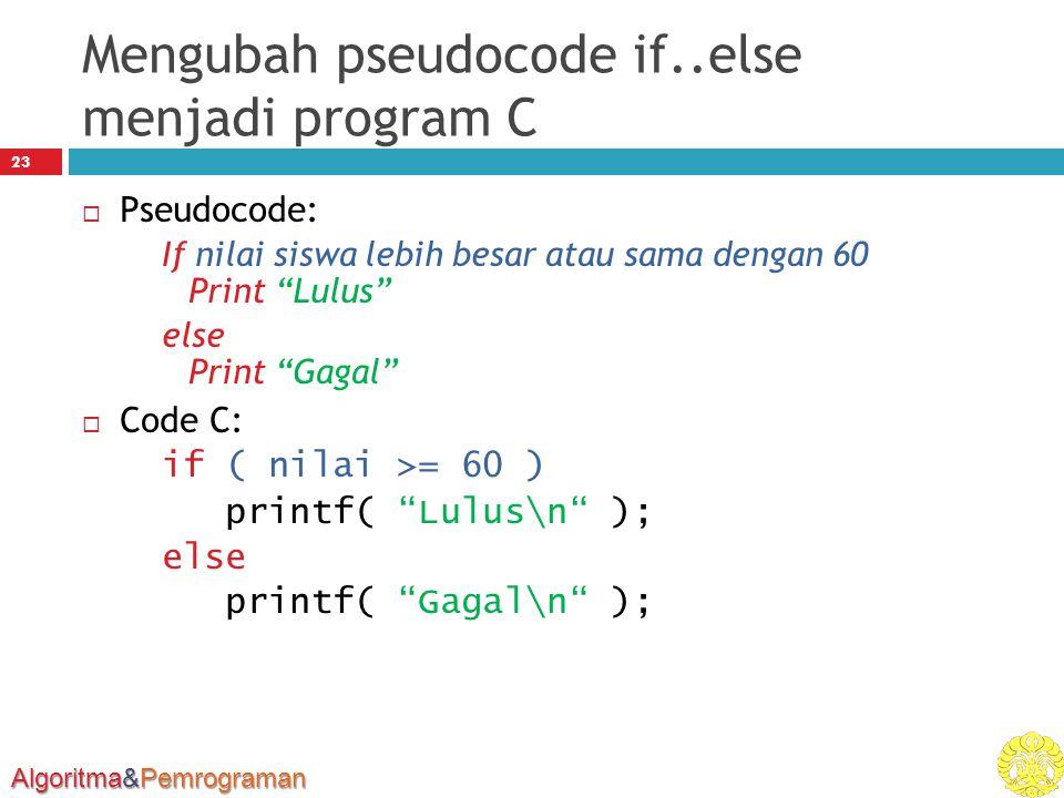 """Algoritma&Pemrograman Mengubah pseudocode if..else menjadi program C 23  Pseudocode: If nilai siswa lebih besar atau sama dengan 60 Print """"Lulus"""" els"""