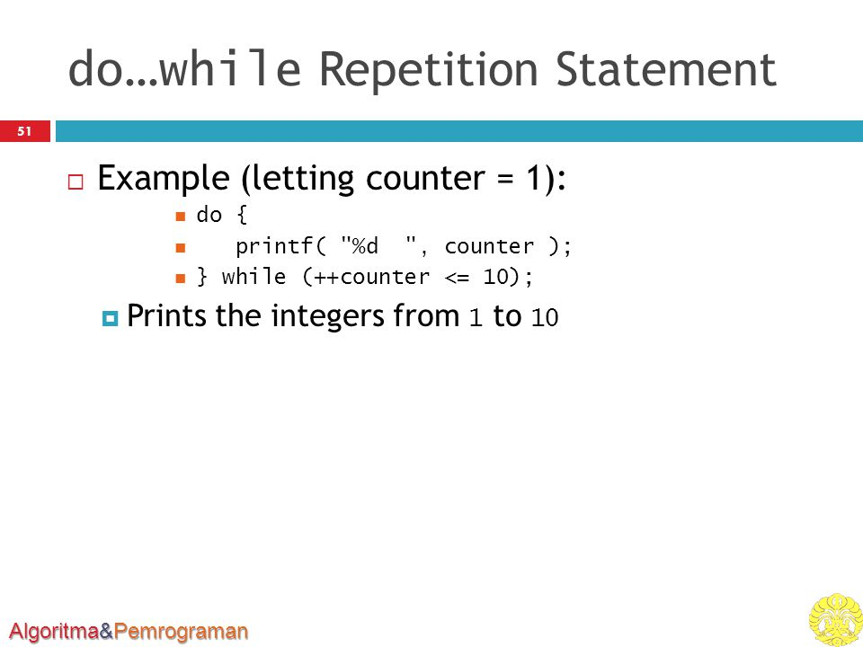 Algoritma&Pemrograman do … while Repetition Statement 51  Example (letting counter = 1): do { printf(