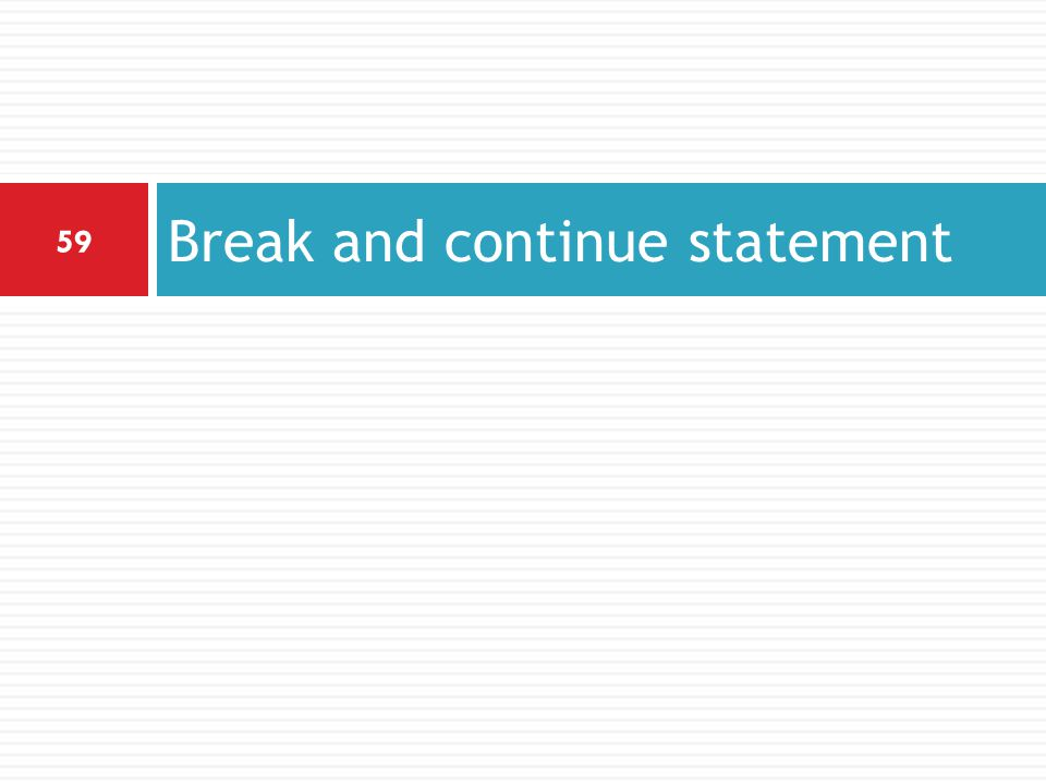 Break and continue statement 59