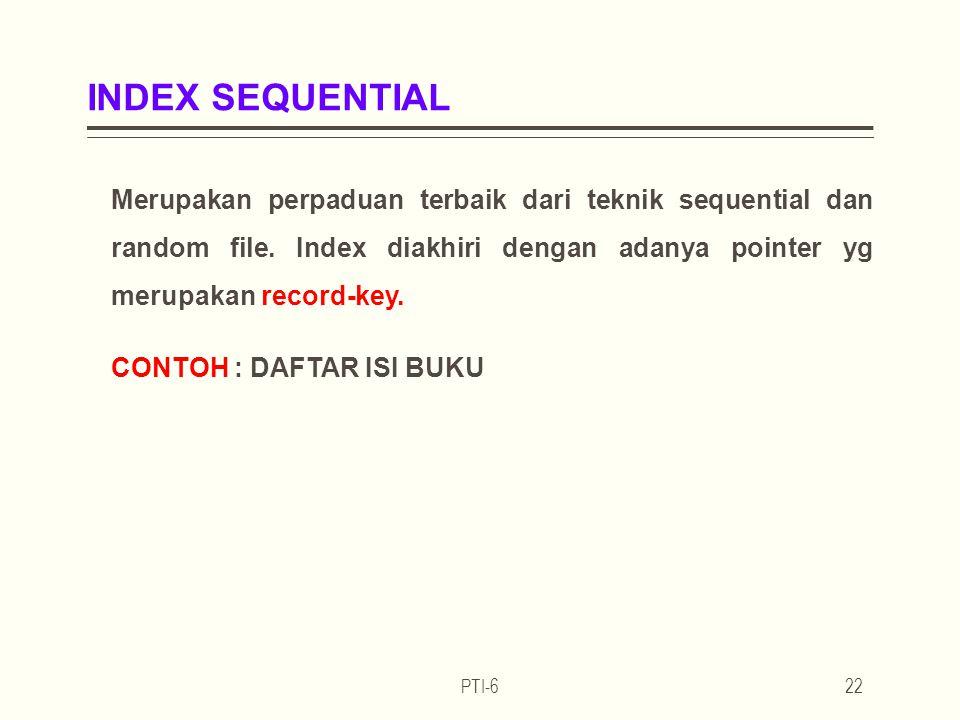 INDEX SEQUENTIAL Merupakan perpaduan terbaik dari teknik sequential dan random file.
