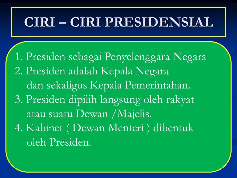 CIRI – CIRI PRESIDENSIAL 1. Presiden sebagai Penyelenggara Negara 2. Presiden adalah Kepala Negara dan sekaligus Kepala Pemerintahan. 3. Presiden dipi