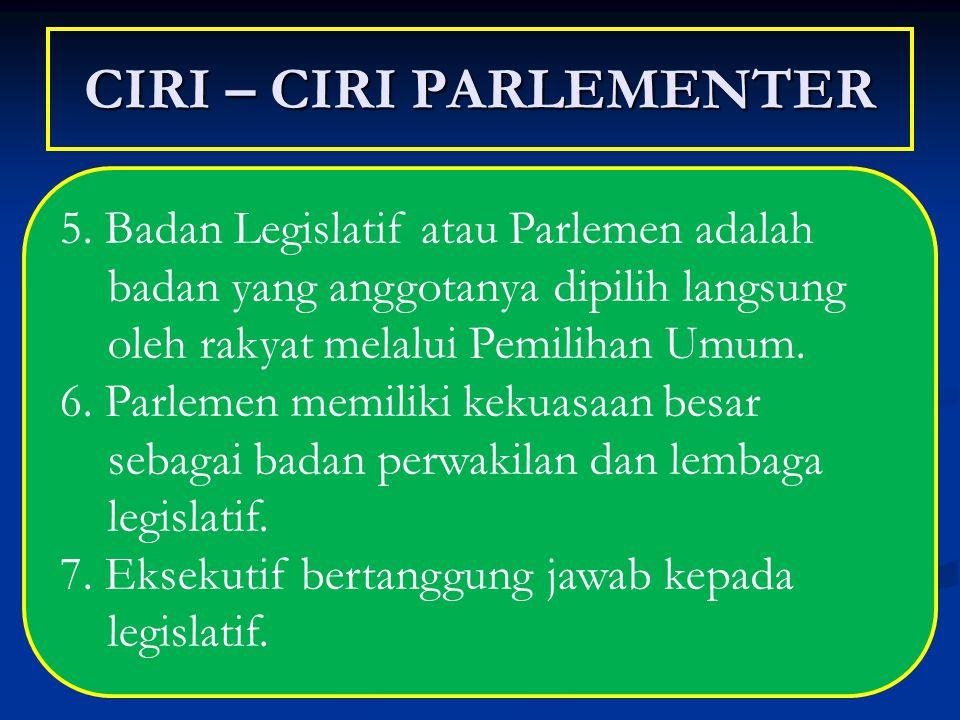 CIRI – CIRI PARLEMENTER 5. Badan Legislatif atau Parlemen adalah badan yang anggotanya dipilih langsung oleh rakyat melalui Pemilihan Umum. 6. Parleme
