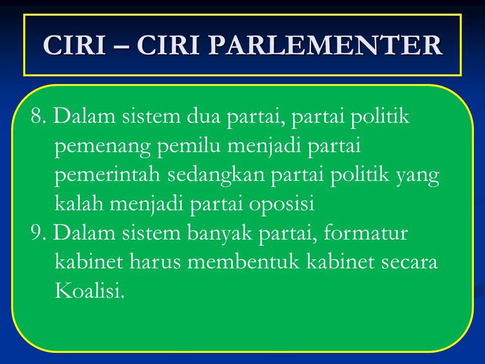 CIRI – CIRI PARLEMENTER 8. Dalam sistem dua partai, partai politik pemenang pemilu menjadi partai pemerintah sedangkan partai politik yang kalah menja