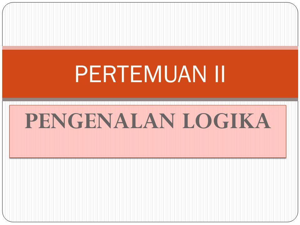 PENGENALAN LOGIKA PERTEMUAN II
