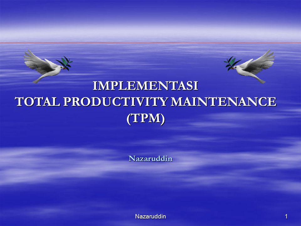 Nazaruddin1 IMPLEMENTASI TOTAL PRODUCTIVITY MAINTENANCE (TPM) Nazaruddin