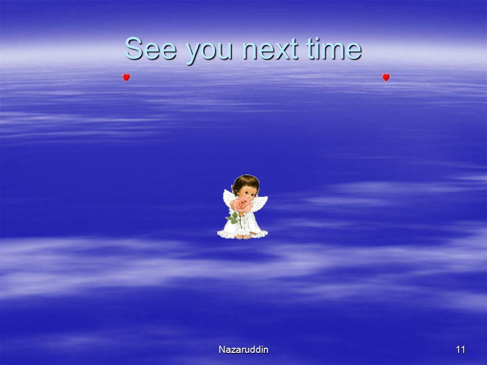 Nazaruddin11 See you next time
