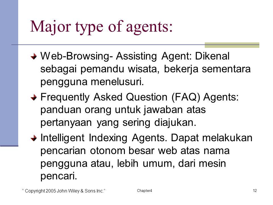 Copyright 2005 John Wiley & Sons Inc. 12Chapter4 Major type of agents: Web-Browsing- Assisting Agent: Dikenal sebagai pemandu wisata, bekerja sementara pengguna menelusuri.
