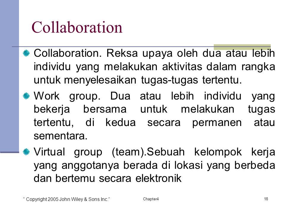 """"""" Copyright 2005 John Wiley & Sons Inc."""" 18Chapter4 Collaboration Collaboration. Reksa upaya oleh dua atau lebih individu yang melakukan aktivitas dal"""