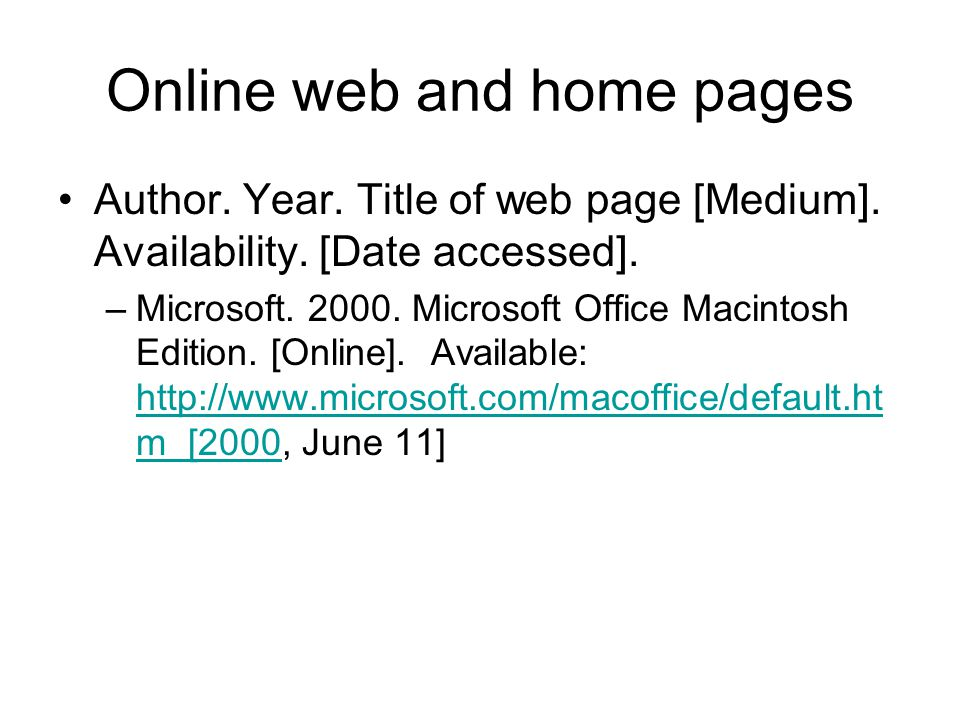 Online web and home pages Author. Year. Title of web page [Medium]. Availability. [Date accessed]. –Microsoft. 2000. Microsoft Office Macintosh Editio