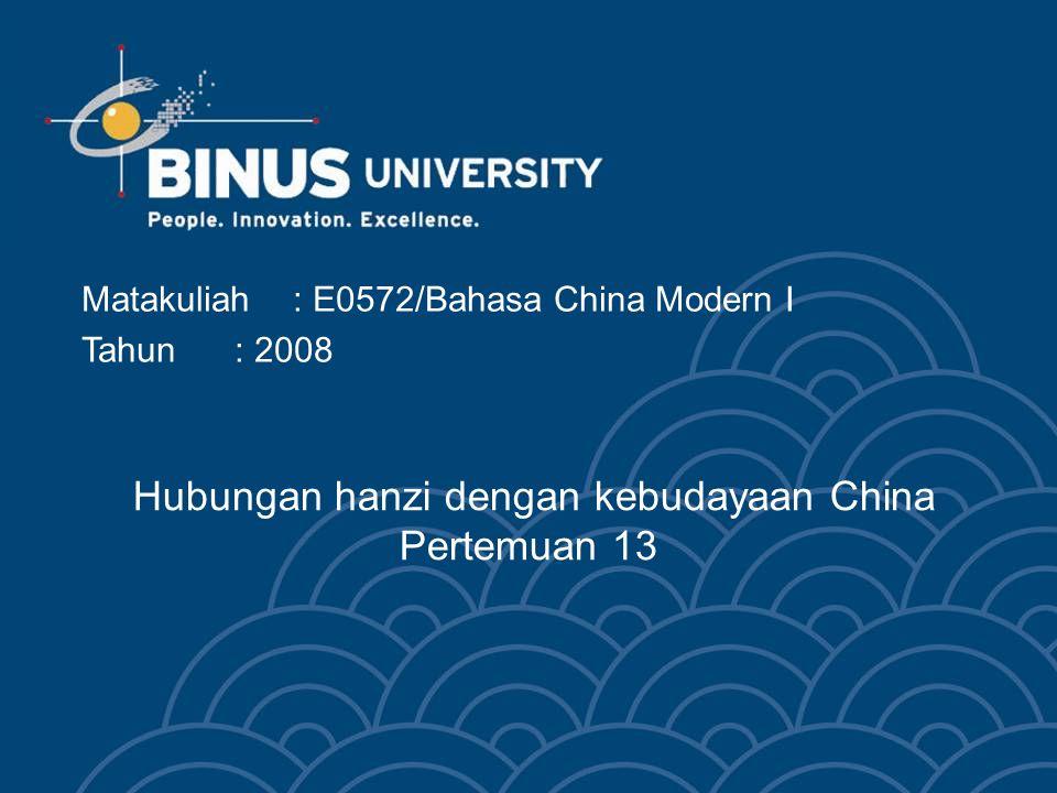 Hubungan hanzi dengan kebudayaan China Pertemuan 13 Matakuliah: E0572/Bahasa China Modern I Tahun: 2008