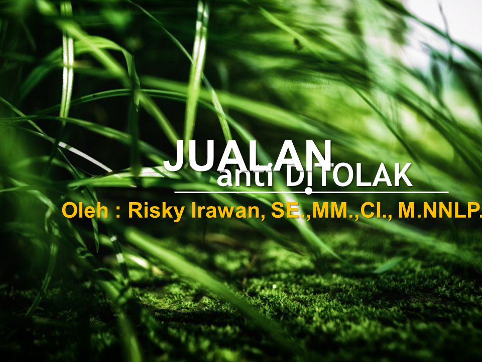 anti DITOLAK Oleh : Risky Irawan, SE.,MM.,CI., M.NNLP.,CPC JUALAN