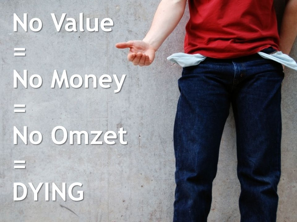 No Value = No Money = No Omzet =DYING