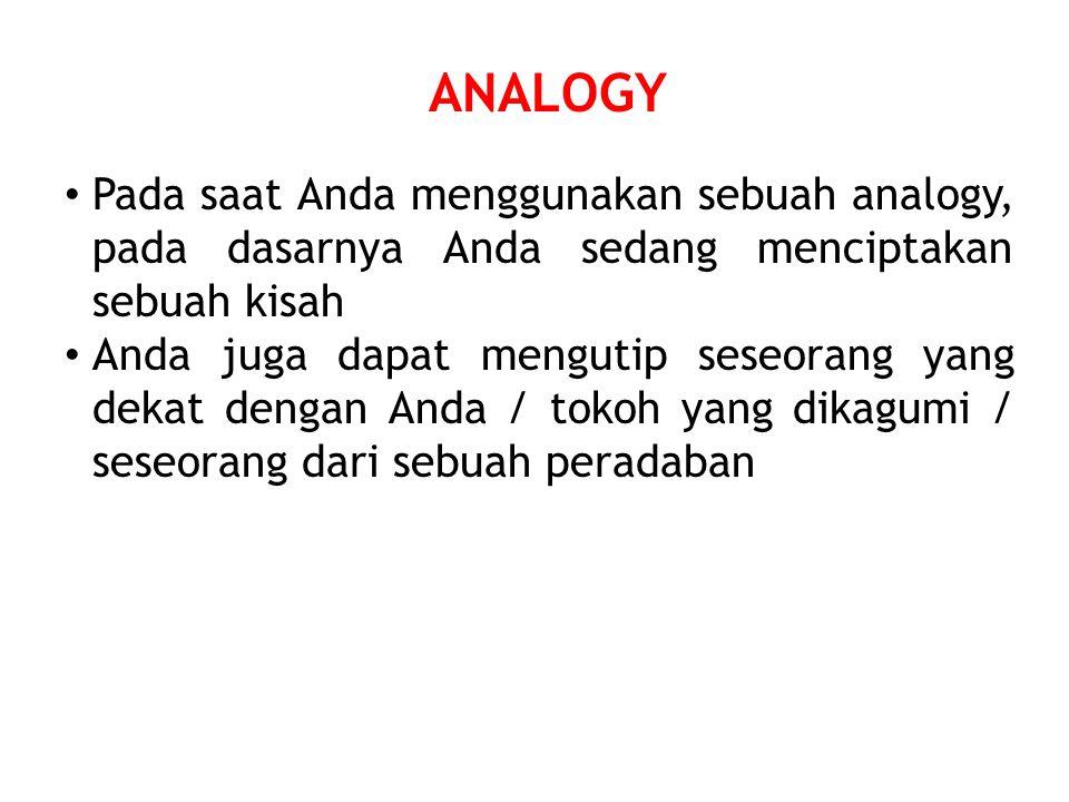 ANALOGY Pada saat Anda menggunakan sebuah analogy, pada dasarnya Anda sedang menciptakan sebuah kisah Anda juga dapat mengutip seseorang yang dekat de