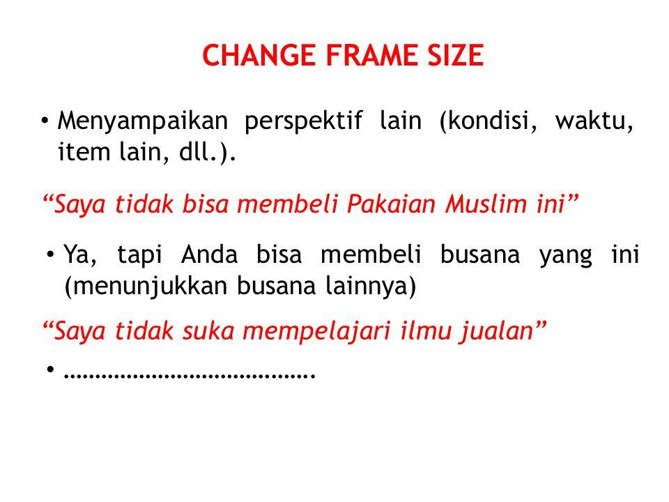 CHANGE FRAME SIZE Menyampaikan perspektif lain (kondisi, waktu, item lain, dll.).