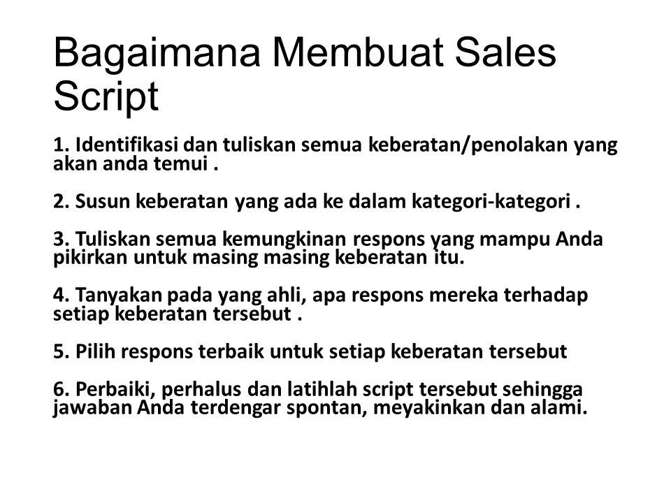 Bagaimana Membuat Sales Script 1. Identifikasi dan tuliskan semua keberatan/penolakan yang akan anda temui. 2. Susun keberatan yang ada ke dalam kateg