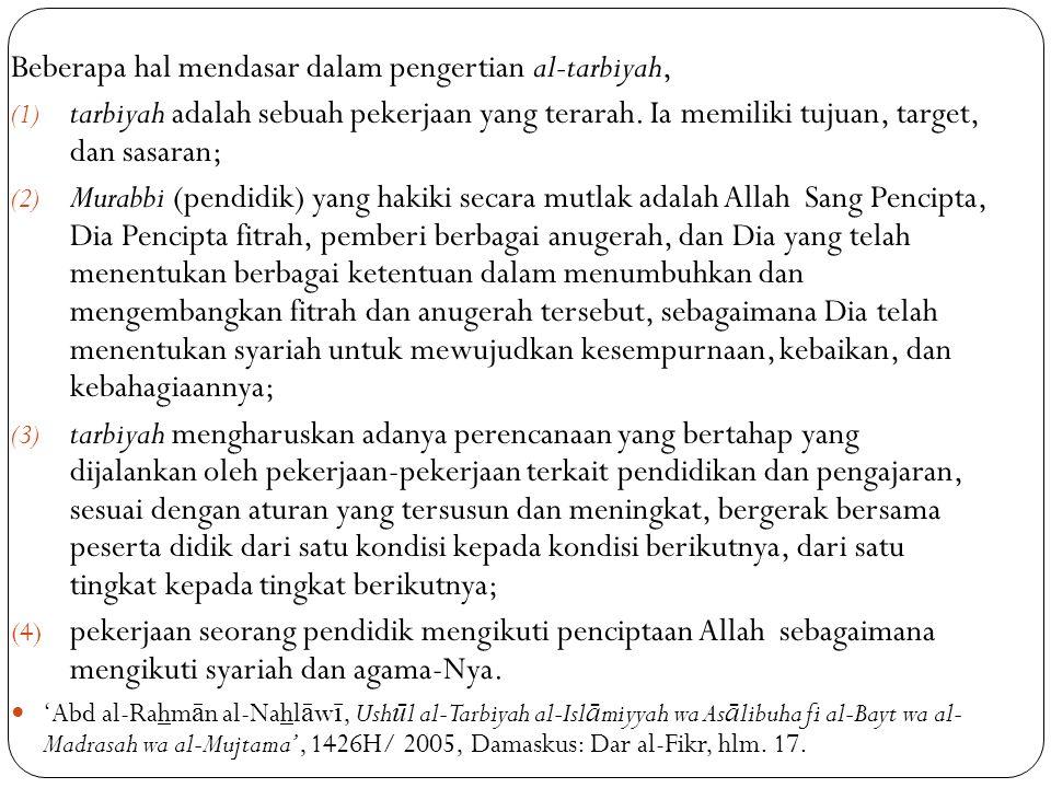 Beberapa hal mendasar dalam pengertian al-tarbiyah, (1) tarbiyah adalah sebuah pekerjaan yang terarah.
