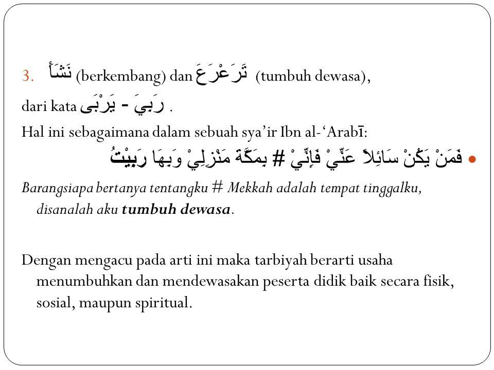 3. نَشَأَ (berkembang) dan تَرَعْرَعَ (tumbuh dewasa), dari kata رَبِيَ - يَرْبَى.