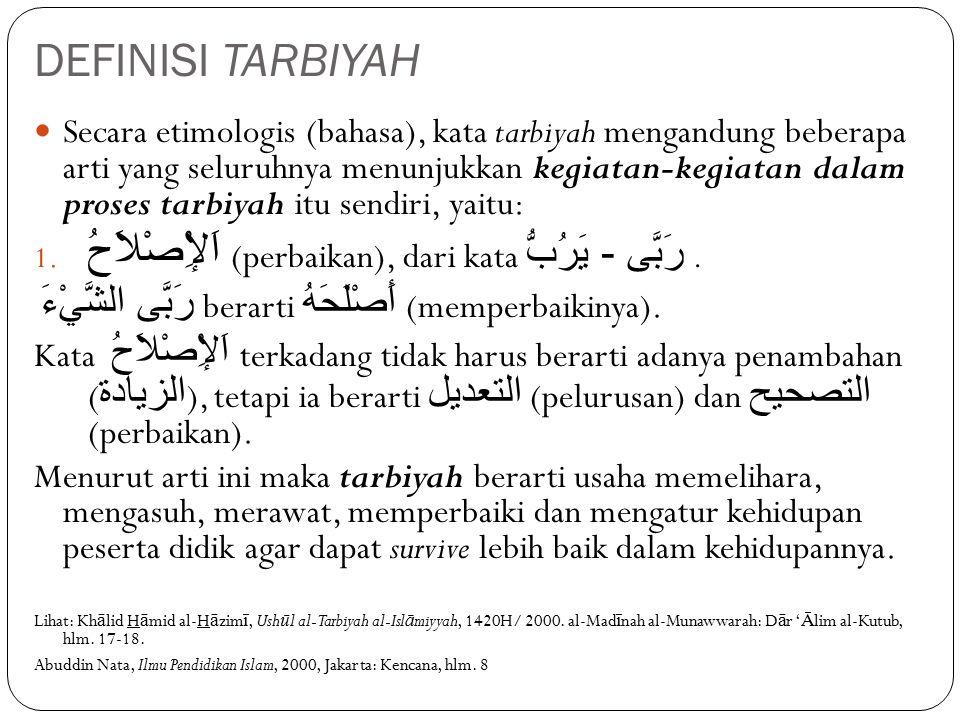DEFINISI TARBIYAH Secara etimologis (bahasa), kata tarbiyah mengandung beberapa arti yang seluruhnya menunjukkan kegiatan-kegiatan dalam proses tarbiyah itu sendiri, yaitu: 1.